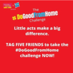 The #DoGoodFromHome Challenge - Little acts make a big difference. TAG FIVE FRIENDS to take the #DoGoodFromHome challenge NOW!!