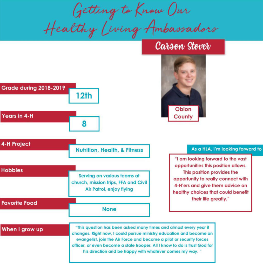 """Getting To Know Our Healthy Living Ambassadors-Carson Stover - Obion County Grade during 2018-2019: 12th Years in 4-H: 8 4-H Project: Nutrition, Health & Fitness Hobbies: Serving on various teams at church, mission trips, FFA and Civil Air Patrol, enjoy flying Favorite Food: None When I grow up: """"This question has been asked many times and almost every year if changes. Right now, I could pursue ministry education and become an evangelist, join the Air Force and become a pilot or security forces officer, or even become a state trooper. All I know to do is trust God for his direction and be happy with whatever comes my way."""" As a HLA, I'm looking forward to: """"I am looking forward to the vast opportunities this position allows. This position provides the opportunity to really connect with 4-H'ers and give them advice on healthy choices that could benefit their life greatly."""""""