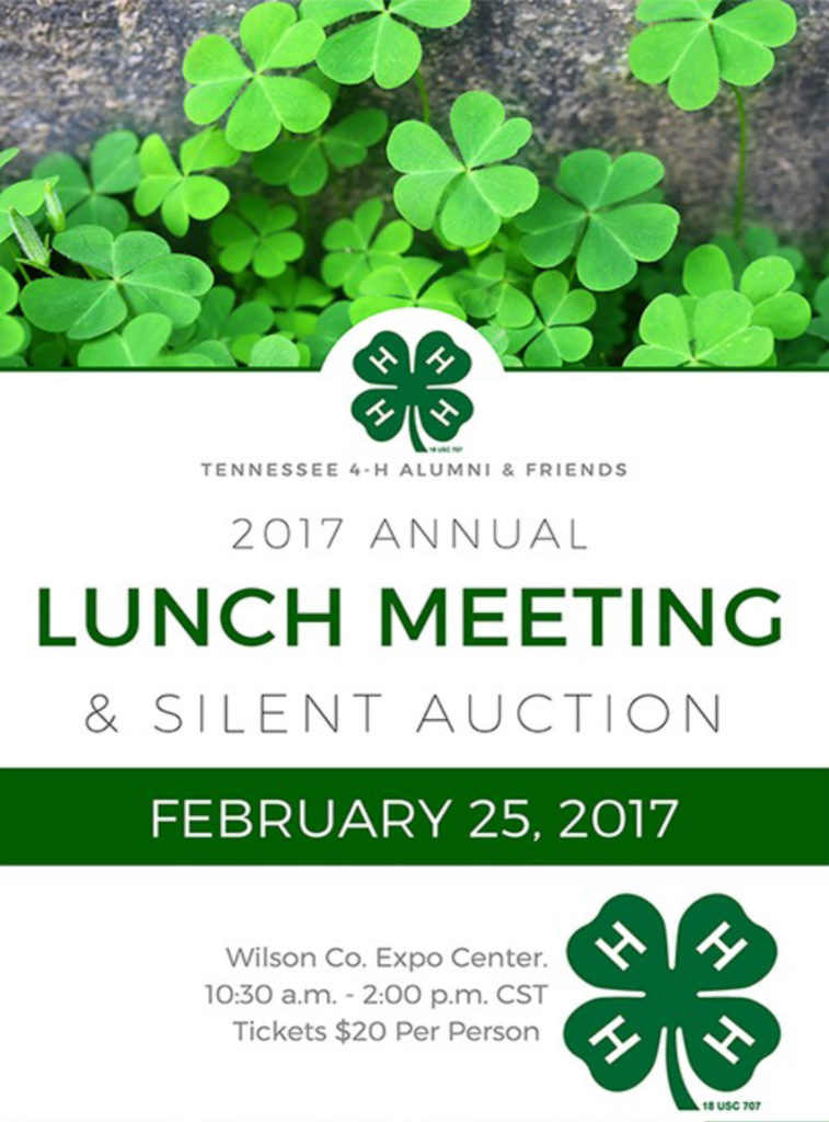 Tennessee 4-H Alumni & Friends 2017 Annual Lunch Meeting & Silent Auction February 25, 2017 Wilson Co. Expo Center 10:30 a.m. - 2:00 p.m. CST Tickets $20 Per Person