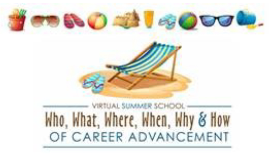 Virtual Summer School - Who, What, Where, When, Why & How of Career Advancement