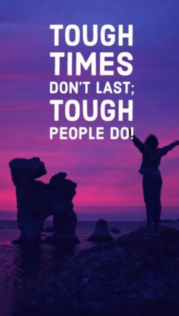 Tough Times Don't Last; Tough People Do!